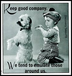 Keep good company. W...