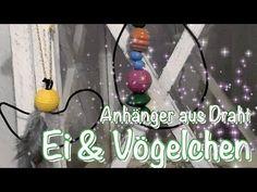 Deko - Anhänger selber machen / Vogel und Ei aus Draht basteln / DIY Deko