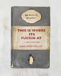 This Is Where Its Fuckin' At, At Least It Used To Be - Harland Miller