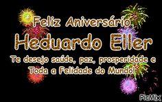Mensagem de Aniversário - Heduardo Eller Calm, Neon Signs, Anniversary Message, Happy Brithday, Messages