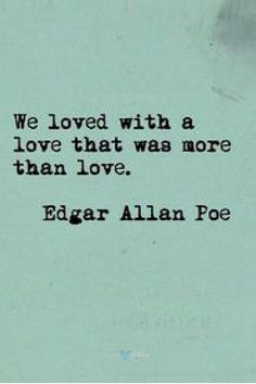 Love quote by Edgar Allan Poe. #lovequotes