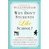 Why Don't Students Like School: A Cognitive Scientist Answers Questions About How the Mind Works and What It Means for the Classroom (Hardcover)By Daniel T. Willingham
