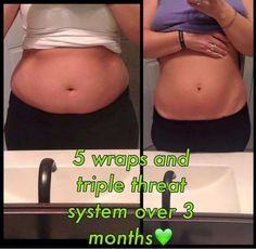 Have you tried that crazy wrap thing:)!!!! well this lil lady did and she got amazing results doing the triple threat and she is so happy with her self :) ask me how she did it :)