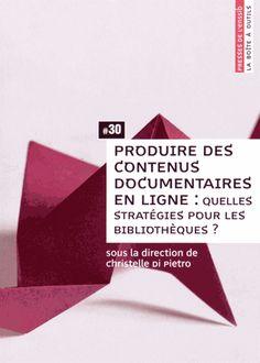 Produire des contenus documentaires en ligne : quelles stratégies pour les bibliothèques? / sous la direction de Christelle Di Pietro. Presses de l'ENSSIB, cop. 2014