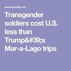 Transgender soldiers cost U.S. less than Trump's Mar-a-Lago trips