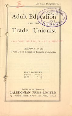 'Adult Education and the Trade Unionist' published by Caledonian Press Limited, 1921.