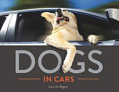 "Title: Dogs in Cars Author: Lara Jo Regan Publisher: Countryman Press ISBN: 978-1-58157-279-7 ""This photographic series is my attempt to capture and transmit the pure joy of a dog in its most heigh..."