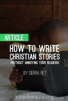 Kingdom Pen, writing article, How to Write Christian Stories Without Annoying Your Readers, Sierra Ret