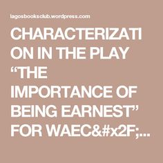 """CHARACTERIZATION IN THE PLAY """"THE IMPORTANCE OF BEING EARNEST"""" FOR WAEC/NECO LITERATURE EXAMS (88) 