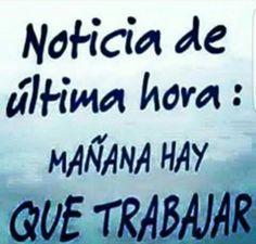 Mañana hay que trabajar! Happy Memes, Emoji Wallpaper, Spanish Quotes, Lol, Funny, Facebook, Beige, Strong Quotes, True Quotes