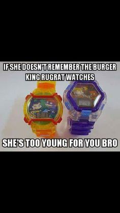 If she don't remember the Burger King Rugrat / Rugrats watches, she's too young for you bro. Childhood Memories 90s, Best Memories, Burger King, Right In The Childhood, 90s Toys, Ol Days, The Good Old Days, Retro, Lol