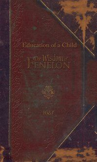 Education of a Child: The Wisdom of Fenelon - Paperback – Lamplighter Publishing Online Store