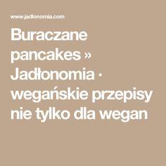 Buraczane pancakes » Jadłonomia · wegańskie przepisy nie tylko dla wegan