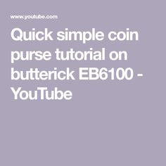 Quick simple coin purse tutorial on butterick EB6100 - YouTube