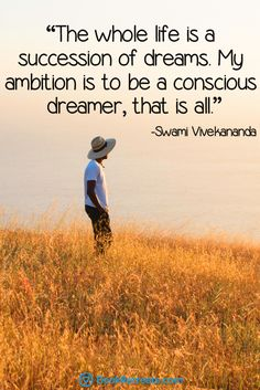 The whole life is a succession of dreams. My ambition is to be a conscious dreamer, that is all. - Swami Vivekananda Quote n Meditation Spiritual Quotes, Positive Quotes, Motivational Quotes, Inspirational Quotes, Life Lesson Quotes, Life Lessons, Life Quotes, Qoutes, Gods Love Quotes