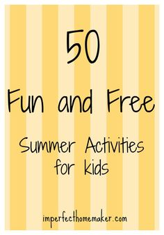 50 Fun and Free Summer Activities for Kids - I feel like I've pinned a million of these lists but this one has several ideas I'd never heard.