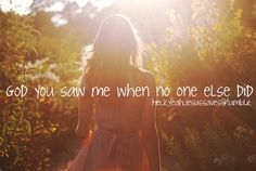 God you saw me when no one else did.