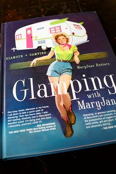 Glamping by MaryJane Butters. Found on Ree Drummond's blog The Pioneer Woman, this looks great!