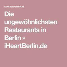 Die ungewöhnlichsten Restaurants in Berlin » iHeartBerlin.de