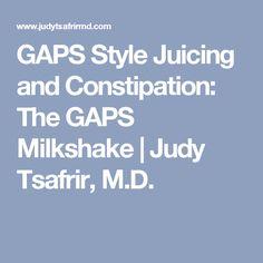 GAPS Style Juicing and Constipation: The GAPS Milkshake   Judy Tsafrir, M.D.