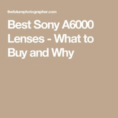 Best Sony A6000 Lenses - What to Buy and Why
