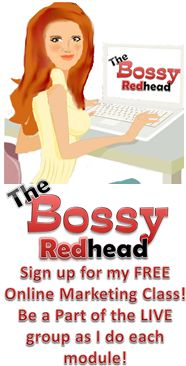 Check out my new FREE Online Marketing Class!   thebossyredhead.com  Anyone who signs up for the beta will have the first hand opportunity to guide how the course is developed!  You can ask specific questions and get Bossy advice!