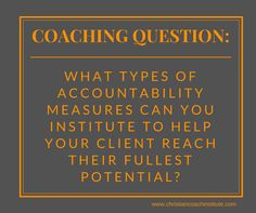 #Coaching Question: What types of #accountability measures can you institute to help your client reach their fullest potential?