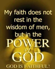 1 Corinthians (NASB) - so that your faith would not rest on the wisdom of men, but on the power of God. Best Encouraging Quotes, Inspirational Quotes For Women, Inspirational Message, Bible Verses Quotes, Faith Quotes, Scriptures, Spiritual Quotes, Positive Quotes, Good Night Prayer Quotes