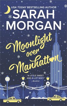 """Moonlight Over Manhattan (From Manhattan with Love) by Sarah Morgan. Sarah Morgan is back with more love and laughter in her acclaimed series, From Manhattan With Love, which Publishers Weekly calls a """"sweep-you-off-your-feet romantic experience."""" Determined to conquer a lifetime of shyness, Harriet Knight challenges herself to do one thing a day in December that scares her, including celebrating Christmas without her family. But when dog walker Harriet meets her newest client, exuberant..."""