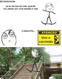 Eu de boa de role de skate pela rua, quando vou passar por uma escadaria e vejo a plaquinha use o Corrimão, o mais é claro não precisa pedir duas vezes L0L