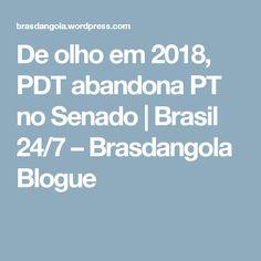 De olho em 2018, PDT abandona PT no Senado | Brasil 24/7 – Brasdangola Blogue