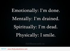 I'm done, yet I smile. Why do I even bother? For my son... I will always put a smile on for him.