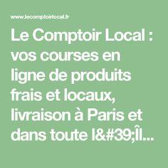 Le Comptoir Local : vos courses en ligne de produits frais et locaux, livraison à Paris et dans toute l'Île-de-France