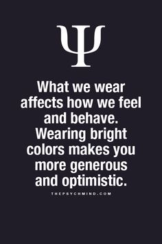 What we wear affects how we feel and behave. Wearing bright colors makes you more generous and optimistic. | The Psych Mind