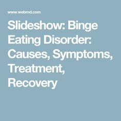Slideshow: Binge Eating Disorder: Causes, Symptoms, Treatment, Recovery