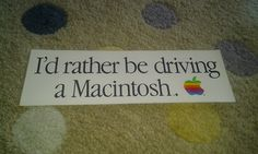 """Wrightbay offers: I'd Rather Be Driving a Macintosh vintage Apple Computer promotional sticker from 1984 launch of the Mac.  3"""" x 8 3/4"""" in size.  $30 plus shipping."""