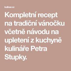 Kompletní recept na tradiční vánočku včetně návodu na upletení z kuchyně kulináře Petra Stupky.