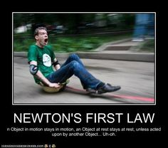 Newtons Law- An object in motion will stay in motion, and an object at rest will stay at rest until enacted upon by another force. This guy won't stop unless he hits someone or something. Cops Humor, Grammar Humor, Nerd Humor, Biology Humor, Science Jokes, Science Fun, Chemistry Jokes, Science Ideas, Science Projects