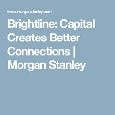 Brightline: Capital Creates Better Connections | Morgan Stanley