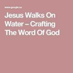 Jesus Walks On Water – Crafting The Word Of God
