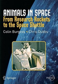 Animals in Space: From Research Rockets to the Space Shuttle (Springer Praxis Books) by Colin Burgess http://www.amazon.com/dp/0387360530/ref=cm_sw_r_pi_dp_2m6bxb0ZYKEAC