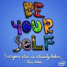 Be yourself, everyone else is already taken ~ Oscar Wilde