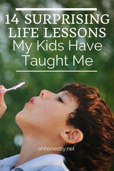 14 Surprising Life Lessons My Kids Have Taught Me - Oh, Honestly!