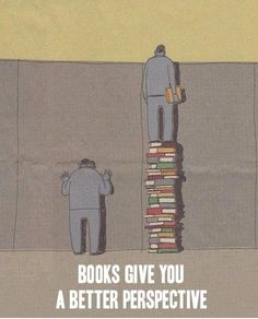 """books give you a better perspective"""