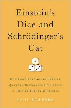 """""""Einstein's dice and Schrodinger's cat: how two great minds battled quantum randomness to create a unified theory of physics""""  QC174.17.C45 H35 2015"""