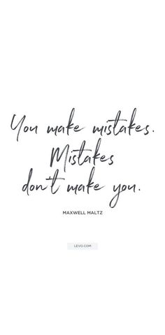 You make mistakes. Mistakes don't make you. www.pinterest.com/mentallyinteresting/quotes?utm_content=buffer836cc&utm_medium=social&utm_source=pinterest.com&utm_campaign=buffer
