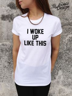 I Woke Up Like This T-shirt Top Fashion Funny Homies Tumblr Dope Swag Dis $17.11
