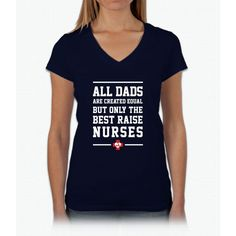 All Dads Are Created Equal Only The Best Raise Nurses Tee Womens V-Neck T-Shirt