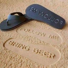"Funny Pics~ Flip Flops that make ""Follow Me Bring Beer"" footprints in the sand"