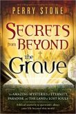 Secrets from Beyond the Grave: A Biblical Guide to the Mystery of Heaven, Hell and Eternity  -  Publisher: Charisma Media Publication date: 9/7/2010